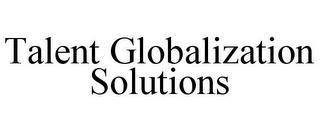 TALENT GLOBALIZATION SOLUTIONS trademark
