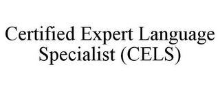 CERTIFIED EXPERT LANGUAGE SPECIALIST (CELS) trademark