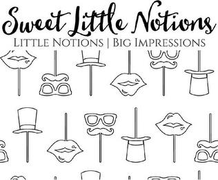 SWEET LITTLE NOTIONS LITTLE NOTIONS / BIG IMPRESSIONS trademark