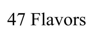 47 FLAVORS trademark