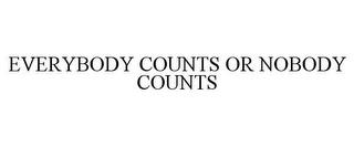 EVERYBODY COUNTS OR NOBODY COUNTS trademark