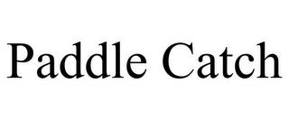 PADDLE CATCH trademark