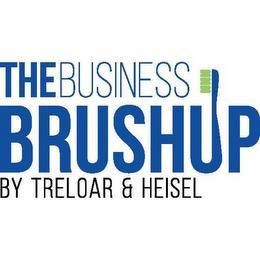 THE BUSINESS BRUSHUP BY TRELOAR & HEISEL trademark