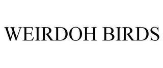 WEIRDOH BIRDS trademark