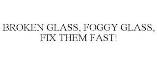 BROKEN GLASS, FOGGY GLASS, FIX THEM FAST! trademark