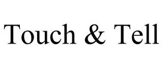 TOUCH & TELL trademark