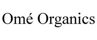 OMÉ ORGANICS trademark