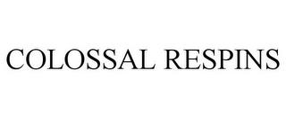 COLOSSAL RESPINS trademark