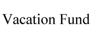 VACATION FUND trademark