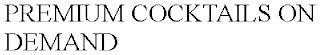 PREMIUM COCKTAILS ON DEMAND trademark