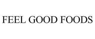 FEEL GOOD FOODS trademark