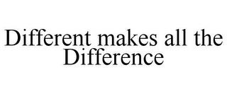 DIFFERENT MAKES ALL THE DIFFERENCE trademark