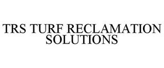 TRS TURF RECLAMATION SOLUTIONS trademark