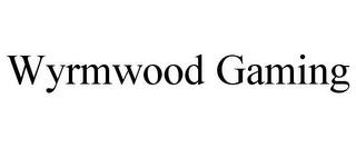WYRMWOOD GAMING trademark