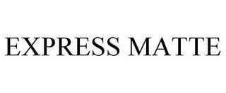 EXPRESS MATTE trademark