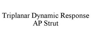 TRIPLANAR DYNAMIC RESPONSE AP STRUT trademark