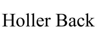 HOLLER BACK trademark