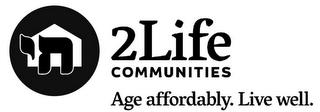 2LIFE COMMUNITIES AGE AFFORDABLY. LIVE WELL. trademark