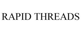 RAPID THREADS trademark