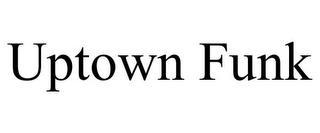 UPTOWN FUNK trademark
