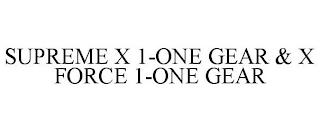 SUPREME X 1-ONE GEAR & X FORCE 1-ONE GEAR trademark