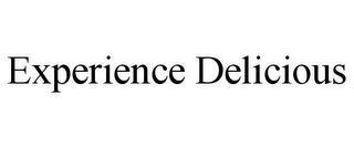 EXPERIENCE DELICIOUS trademark