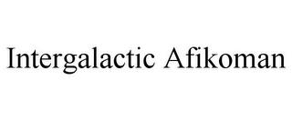 INTERGALACTIC AFIKOMAN trademark