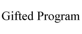 GIFTED PROGRAM trademark