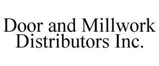 DOOR AND MILLWORK DISTRIBUTORS INC. trademark