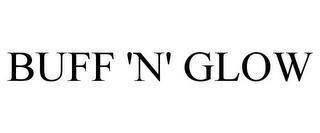 BUFF 'N' GLOW trademark