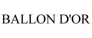 BALLON D'OR trademark
