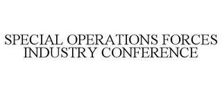 SPECIAL OPERATIONS FORCES INDUSTRY CONFERENCE trademark