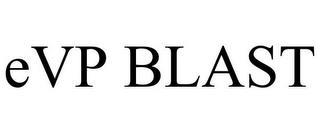 EVP BLAST trademark