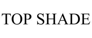 TOP SHADE trademark
