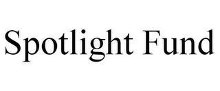 SPOTLIGHT FUND trademark