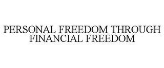 PERSONAL FREEDOM THROUGH FINANCIAL FREEDOM trademark