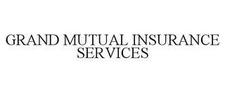GRAND MUTUAL INSURANCE SERVICES trademark