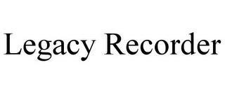LEGACY RECORDER trademark
