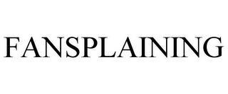 FANSPLAINING trademark