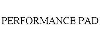 PERFORMANCE PAD trademark