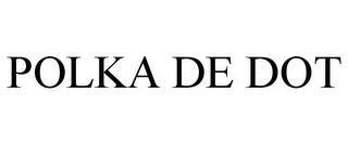 POLKA DE DOT trademark