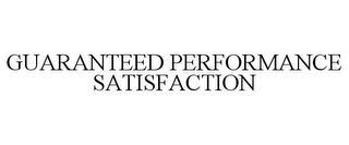 GUARANTEED PERFORMANCE SATISFACTION trademark