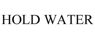HOLD WATER trademark