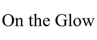 ON THE GLOW trademark