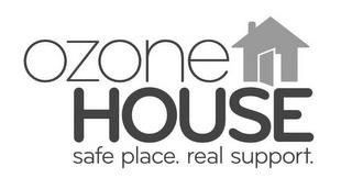 OZONE HOUSE SAFE PLACE. REAL SUPPORT. trademark