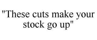 """""""THESE CUTS MAKE YOUR STOCK GO UP"""" trademark"""