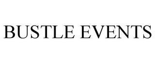 BUSTLE EVENTS trademark