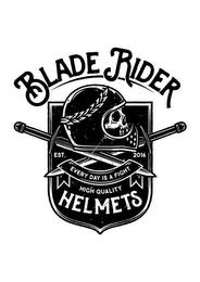 BLADE RIDER EST. 2016 EVERY DAY IS A FIGHT HIGH QUALITY HELMETS trademark