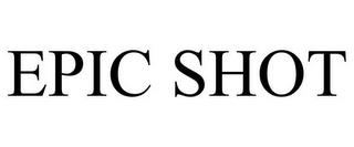 EPIC SHOT trademark