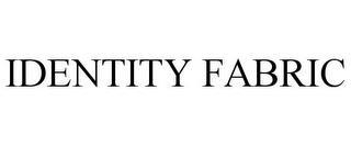 IDENTITY FABRIC trademark